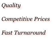 Quality  Competitive Prices  Fast Turnaround